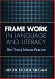 Frame Work in Language and Literacy : How Theory Informs Practice, Duchan, Judith Felson, 1572309490