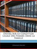Études Sur la Condition Legale des Femmes Dans la Famille, J. Boniface-Delcro, 1145159494