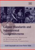 Labour Standards and International Competitiveness : A Comparative Analysis of Developing and Industrialized Countries, Raynauld, Andre and Vidal, Jean-Pierre, 1858989493