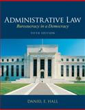 Administrative Law : Bureaucracy in a Democracy, Hall, Daniel E., 0135109493