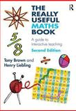The Really Useful Maths Book : A Guide to Interactive Teaching, Brown, Tony and Liebling, Henry, 0415829496