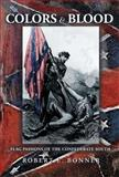 Colors and Blood : Flag Passions of the Confederate South, Bonner, Robert E., 069111949X