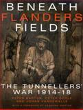 Beneath Flanders Fields : The Tunnellers' War, 1914-1918, Barton, Peter and Doyle, Peter, 0773529497