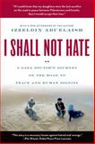 I Shall Not Hate, Izzeldin Abuelaish, 0802779492