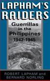 Lapham's Raiders : Guerrillas in the Philippines, 1942-1945, Lapham, Robert and Norling, Bernard, 0813119499