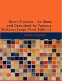 Great Pictures As Seen and Described by Famous Writers, Esther Singleton, 1434609499