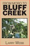 From Moro to Bluff Creek, Larry Webb, 1493189492