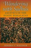 Wandering with Sadhus : Ascetics in the Hindu Himalayas, Hausner, Sondra L., 0253219493
