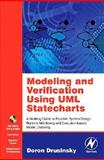 Modeling and Verification Using UML Statecharts : A Working Guide to Reactive System Design, Runtime Monitoring and Execution-Based Model Checking, Drusinsky, Doron, 0750679492