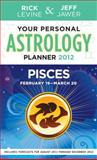 Your Personal Astrology Guide 2012 Pisces, Rick Levine and Jeff Jawer, 1402779496