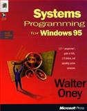Systems Programming for Windows 95 : C C++ Programmer's Guide to Vxds, I O Devices and Operating System Extensions, Oney, Walter, 1556159498