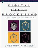 Digital Image Processing, Gregory A. Baxes, 0471009490