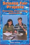 Science Fair Projects - Planning, Presenting, Succeeding, Robert Gardner, 0894909495