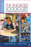The Engaged Sociologist : Connecting the Classroom to the Community, Kathleen O. (Odell) Korgen, Jonathan M. White, 1412979498