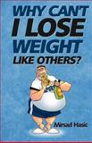 Why Can't I Lose Weight Like Others, Mirsad Hasic, 1493549499