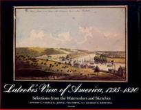 Latrobe's View of America, 1795-1820 : Selections from the Watercolors and Sketches, Latrobe, Benjamin Henry, 0300029497