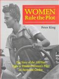 Women Rule the Plot : The Story of the 100 Year Fight to Establish Women's Place in Farm and Garden, King, Peter, 0715629492