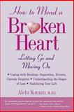 How to Mend a Broken Heart : Letting Go and Moving On, Koman, Aleta, 0809229498