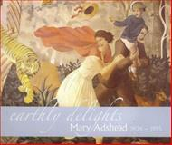 Earthly Delights : Mary Adshead, 1904-1995, , 0853239495