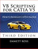 VB Scripting for CATIA V5, Emmett Ross, 1480049492
