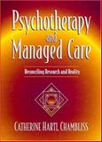 Psychotherapy and Managed Care : Reconciling Research and Reality, Chambliss, Catherine H., 0205279503