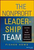 The Nonprofit Leadership Team : Building the Board-Executive Director Partnership, Howe, Fisher, 0787959502