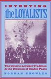 Inventing the Loyalists : The Ontario Loyalist Tradition and the Creation of Usable Pasts, Knowles, Norman, 0802009506