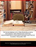 Sitzungsberichte Der Kaiserlichen Akademie Der Wissenschaften. Mathematisch-Naturwissenschaftliche Classe, Volume 100, , 1143569504