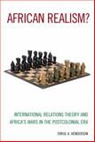 African Realism? : International Relations Theory and Africa's Wars in the Postcolonial Era, Henderson, Errol A., 1442239506