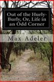 Out of the Hurly-Burly, or, Life in an Odd Corner, Max Adeler, 1500409502