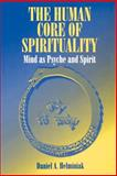 The Human Core of Spirituality : Mind as Psyche and Spirit, Helminiak, Daniel A., 0791429504