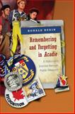 Remembering and Forgetting in Acadie : A Historian's Journey Through Public Memory, Rudin, Ronald, 0802099505