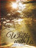 He Walks with Us, Mary L. Lyon, 1462409504