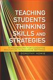 Teaching Students Thinking Skills and Strategies : A Framework for Cognitive Education in Inclusive Settings, Howie, Dorothy, 1843109506