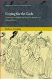 Singing for the Gods : Performances of Myth and Ritual in Archaic and Classical Greece, Kowalzig, Barbara, 0199639507
