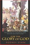 For the Glory of God - How Monotheism Led to Reformations, Science, Witch-Hunts, and the End of Slavery, Stark, Rodney, 0691119503