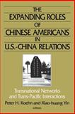 The Expanding Roles of Chinese Americans in U. S.-China Relations 9780765609502