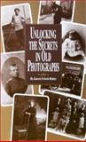 Unlocking the Secrets in Old Photographs, Karen Frisch-Ripley, 0916489507