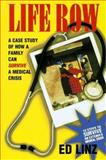 Life Row : A Case Study of How a Family Can Survive a Medical Crisis, Linz, Ed, 0965689506