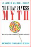 The Happiness Myth, Jennifer Michael Hecht, 0060859504