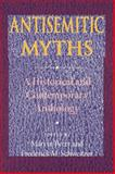 Antisemitic Myths : A Historical and Contemporary Anthology, , 0253219507