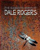 The Elemental Works of Dale Rogers, Dale Rogers, Siobhan Paganelli, 1456549502