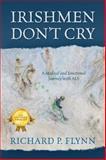Irishmen Don't Cry, Richard P. Flynn, 1478709502