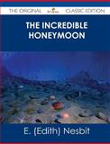 The Incredible Honeymoon - the Original Classic Edition, E. Nesbit, 1486489508