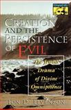 Creation and the Persistence of Evil : The Jewish Drama of Divine Omnipotence, Levenson, Jon D., 0691029504
