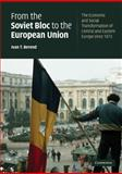 From the Soviet Bloc to the European Union : The Economic and Social Transformation of Central and Eastern Europe since 1973, Berend, Ivan T., 0521729505