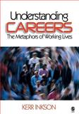 Understanding Careers : The Metaphors of Working Lives, Inkson, Kerr, 0761929509