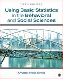 Using Basic Statistics in the Behavioral and Social Sciences, Evans, Annabel Ness, 145225950X