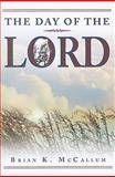 The Day of the Lord, Brian K. McCallum, 0892769505