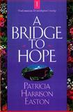 A Bridge to Hope, Patricia H. Easton, 0892839503